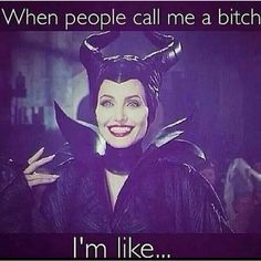 Haha #maleficent #bitch #icanrelate