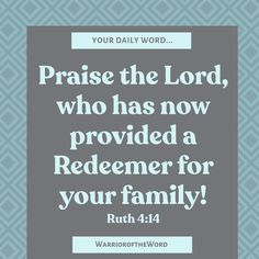 The LORD is our He has purchased us with His very life and paid the ultimate ransom for our salvation! Let us REJOICE! Daily Word, Daily Bible, Daily Devotional, Ruth 4, Chronological Bible, Fight The Good Fight, Armor Of God, Praise The Lords, Verse Of The Day
