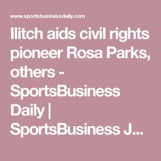 Ilitch aids civil rights pioneer Rosa Parks, others             - SportsBusiness Daily | SportsBusiness Journal | SportsBusiness Daily Global