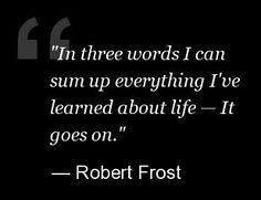 Robert Frost Quotes. I've always liked this one. Everything will be okay.