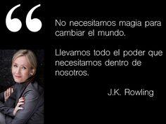 No necesitamos magia para cambiar el mundo. Llevamos todo el poder que necesitamos dentro de nosotros. J.K. Rowling @jk_rowling