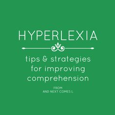 Tips & strategies for improving verbal and reading comprehension in kids with hyperlexia from And Next Comes L