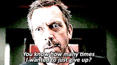 charming life pattern: House M.D - gif - quote - .. just give up ...