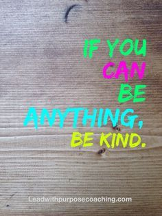 Image result for if you can be anything be kind