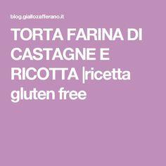 TORTA FARINA DI CASTAGNE E RICOTTA |ricetta gluten free