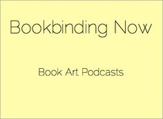 Bookbinding Now is a series of New York Based Podcasts which interview people in the book arts field.