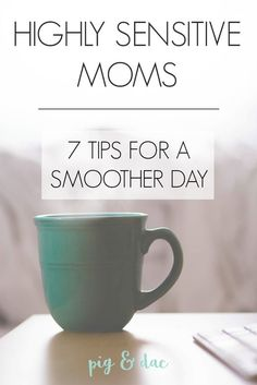 7 Survival Tips for Highly Sensitive Moms - Pig & Dac