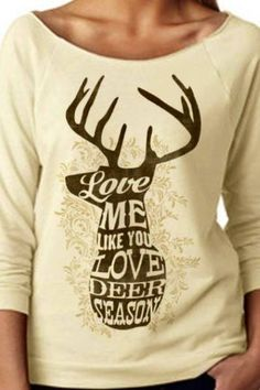 "Women's Casual Top -- ""Love Me Like You Love Deer Season"" - FREE SHIPPING! on Etsy, $45.00 only this needs to say duck"