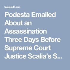 Podesta Emailed About an Assassination Three Days Before Supreme Court Justice Scalia's Suspicious Death