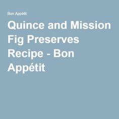 quince and mission fig preserves quince and mission fig preserves ...