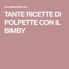 TANTE RICETTE DI POLPETTE CON IL BIMBY Polenta, Buffet, Food And Drink, Desserts, Carne, 3, Hamburger, Foods, Collection
