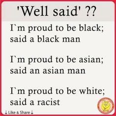 So if it's ok for them to be proud of their skin color...what's wrong with being proud of being white? That makes you racist??