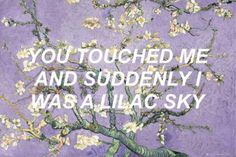 You were red, and you liked me because I was blue. You touched me and suddenly I was a lilac sky, but you decided purple just wasn't for you