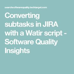 Converting subtasks in JIRA with a Watir script - Software Quality Insights