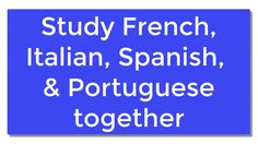 Study French Italian Spanish Portuguese Together