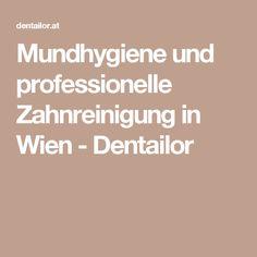 Mundhygiene und professionelle Zahnreinigung in Wien - Dentailor Local Dentist Office, Oral Hygiene, Medicine, Cleaning