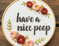 Have a Nice Poop embroidery hoop. Because we all need something hilarious in our bathrooms.