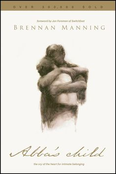 Anna Prevatte :  Abba's Child: The Cry of the Heart for Intimate Belonging by Brennan Manning