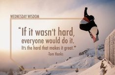 Snowboarding Quotes, Wednesday Wisdom, Tom Hanks, How To Make