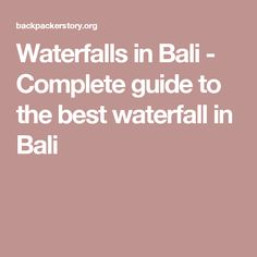 Waterfalls in Bali - Complete guide to the best waterfall in Bali