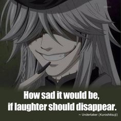 I don't know about anyone else, but I kinda have a crush on the Undertaker. lol XD   Quote #192 by Anime-Quotes.deviantart.com on @deviantART