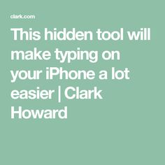 This hidden tool will make typing on your iPhone a lot easier | Clark Howard