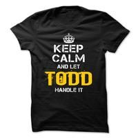 Keep Calm Let TODD Handle It