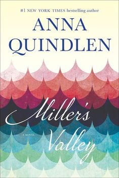 Book Review: Miller's Valley by Anna Quindlen Published April 5, 2016 Random House  I have read quite a few of Anna Quindlen's books and I have enjoyed them all. Miller's Valley was no exception. During the first few chapters I was reall…