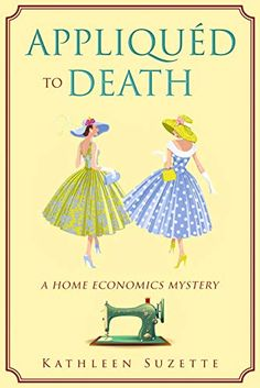 Appliqued to Death: A Home Economics Mystery, book 1 Book Club Books, Book Series, Book 1, New Books, Books To Read, This Book, Mystery Novels, Mystery Thriller