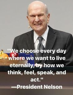 """We choose every day where we want to live eternally by how we think, feel, speak, and act."" ~ Quotes by LDS President Russell M. Jesus Christ Quotes, Gospel Quotes, Mormon Quotes, Prophet Quotes, Spiritual Thoughts, Spiritual Quotes, Lds Spiritual Thought, Follow The Prophet, Later Day Saints"