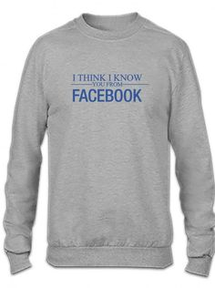 i think i know you from facebook Crewneck Sweatshirt