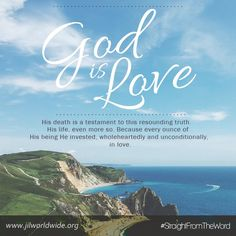 His death is a testament to this resounding truth. His life, even more so. Because every ounce of His being He invested, wholeheartedly and unconditionally, in love.  Read more http://jilworldwide.org/archives/46-serving-church/224-god-is-love  #StraightFromTheWord