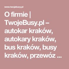 O firmie  |  TwojeBusy.pl – autokar kraków, autokary kraków, bus kraków, busy kraków, przewóz osób kraków, wynajem autokarów kraków, wynajem busów kraków Krakow
