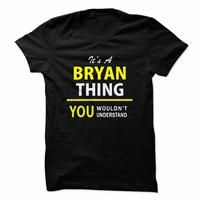Its a BRYAN thing, you wouldnt understand !!