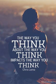 The way you think about the way you think, impacts the way you think. - Chris Lema via Best Inspirational Quotes, Inspiring Quotes About Life, Best Quotes, Motivational Quotes, Famous Quotes, Attitude Of Gratitude, Attitude Quotes, Life Quotes, Qoutes