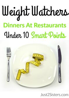 Weight Watchers Restaurant Dinners Under 10 Smart Points just2sisters.com