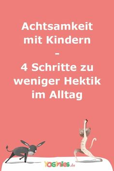 Mindfulness with children - 4 steps to less hectic everyday life - Achtsamkeit mit Kindern – 4 Schritte zu weniger Hektik im Alltag Mindfulness with children – 4 steps to less hectic everyday life Yoga For Kids, Kids Health, Health Motivation, Kids And Parenting, Kindergarten, Mindfulness, Education, Reading, Children