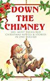 Free Kindle Book -   Down the Chimney: 100+ Most Treasured Christmas Novels & Stories in One Volume (Illustrated): The Tailor of Gloucester, Little Women, Life and Adventures ... Fauntleroy, The Heavenly Christmas Tree…