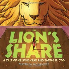 """The Lion's Share by Matthew McElligott:This outstanding book offers everything. """"Yes, it book teaches fractions and exponents (did I mention the illustrations are Caldecott quality and the sophisticated humor wry?) It even teaches good manners, but it does all this while telling a story so convincingly that a four-year-old lays aside his set of Transformers to beg for more."""" Thanks to Rebecca Silbermann! #Books #Kids #Math #Fractions"""