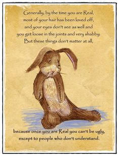 'The Velveteen Rabbit',   by Margery Williams  Just love this and remember this book vividly