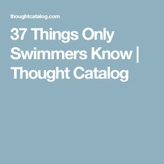 37 Things Only Swimmers Know   Thought Catalog
