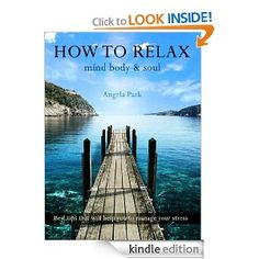 How To Relax - Mind Body & Soul