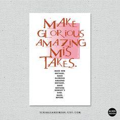Make mistakes! New, wonderful, glorious mistakes!  print by scribbleandtweak