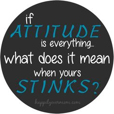 Fix a bad attitude with one simple tip.