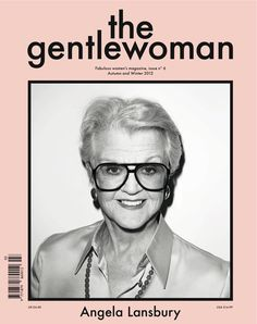 Angela Lansbury - looking gorgeous at 86 years of age on the cover of 'the gentlewoman' magazine! http://thegentlewoman.com/