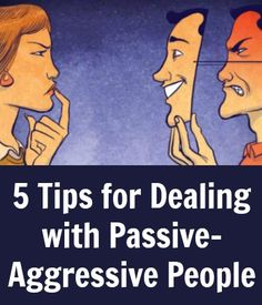 5 Tips for Dealing with Passive-Aggressive People ~ http://positivemed.com/2015/02/26/5-tips-for-dealing-with-passive-aggressive-people/