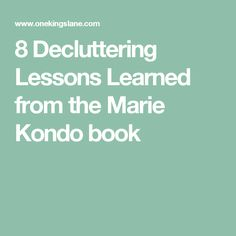 8 Decluttering Lessons Learned from the Marie Kondo book