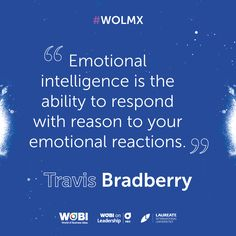"""Emotional #intelligence is the ability to respond with reason to your emotional reactions."" #TravisBradberry #WOLMX #leadership #LaureateConnect #LaureateLive"