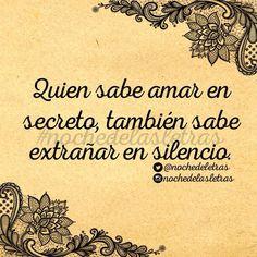 〽️ Quien sabe amar en secreto, también sabe extrañar en silencio.