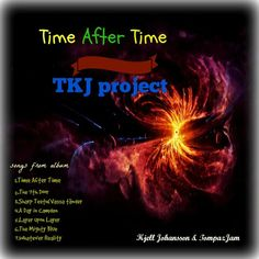 Time After Time by TKJ project  hi guys this is the title song  of  our first  joint Album with same title Music is made&produced by amigo Kjell Johansson Lyrics & Vocals/mix is made by TompazJam we hope you like and help spreading our wings if you find yer way then album is up at;) tkjproject.bandcamp.com Love&Peace from 2 Swede dudes:)
